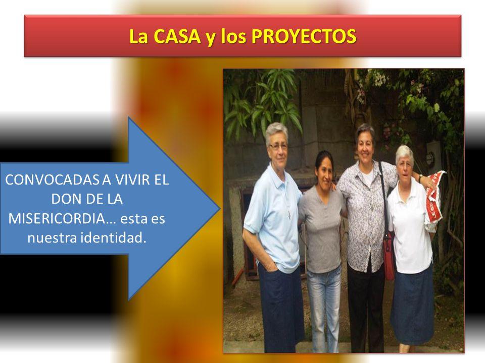 La CASA y los PROYECTOS CONVOCADAS A VIVIR EL DON DE LA MISERICORDIA… esta es nuestra identidad.