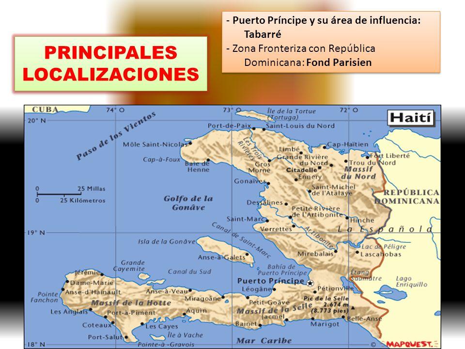 PRINCIPALES LOCALIZACIONES - Puerto Príncipe y su área de influencia: Tabarré - Zona Fronteriza con República Dominicana: Fond Parisien - Puerto Príncipe y su área de influencia: Tabarré - Zona Fronteriza con República Dominicana: Fond Parisien
