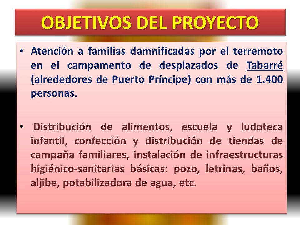 OBJETIVOS DEL PROYECTO Atención a familias damnificadas por el terremoto en el campamento de desplazados de Tabarré (alrededores de Puerto Príncipe) c