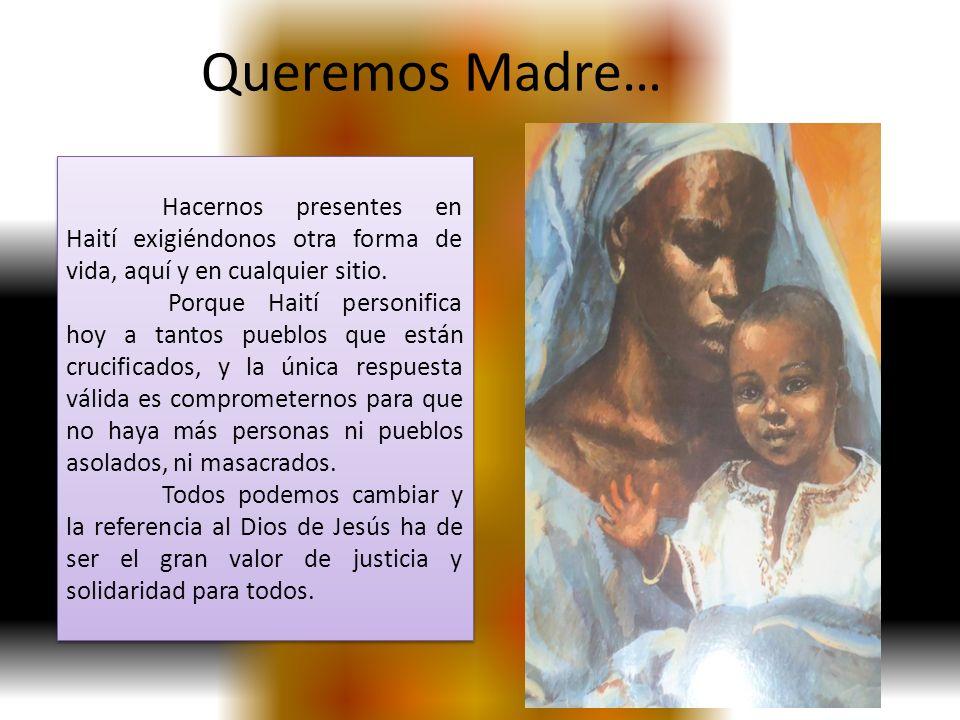 Queremos Madre… Hacernos presentes en Haití exigiéndonos otra forma de vida, aquí y en cualquier sitio. Porque Haití personifica hoy a tantos pueblos