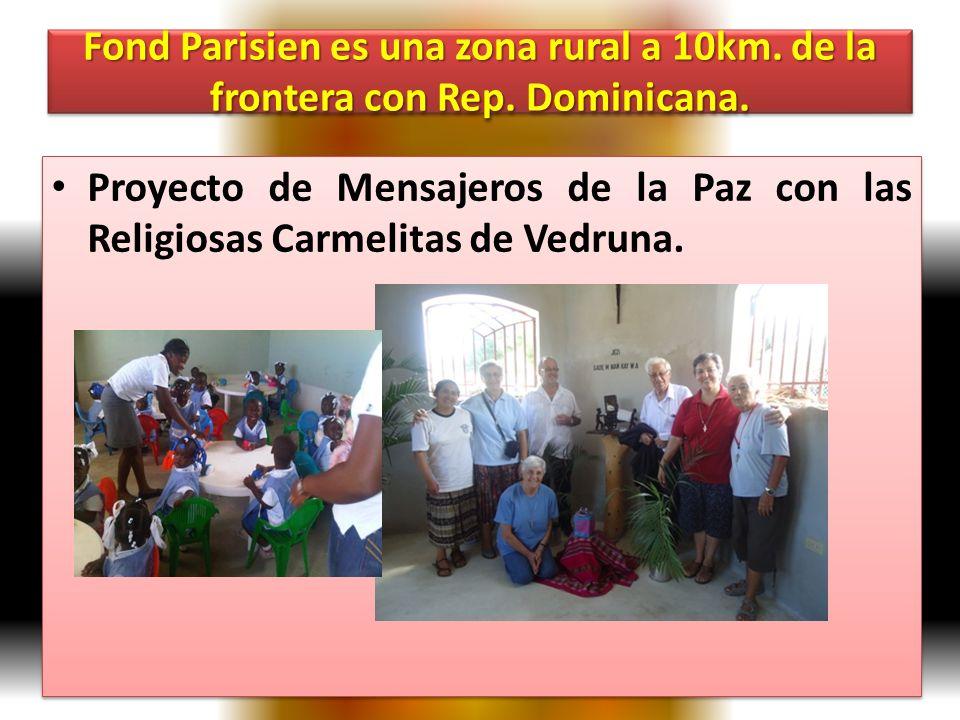 Fond Parisien es una zona rural a 10km. de la frontera con Rep. Dominicana. Proyecto de Mensajeros de la Paz con las Religiosas Carmelitas de Vedruna.