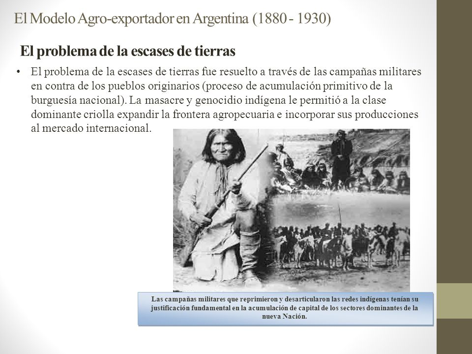 El problema de la escases de tierras El Modelo Agro-exportador en Argentina (1880 - 1930) El problema de la escases de tierras fue resuelto a través d