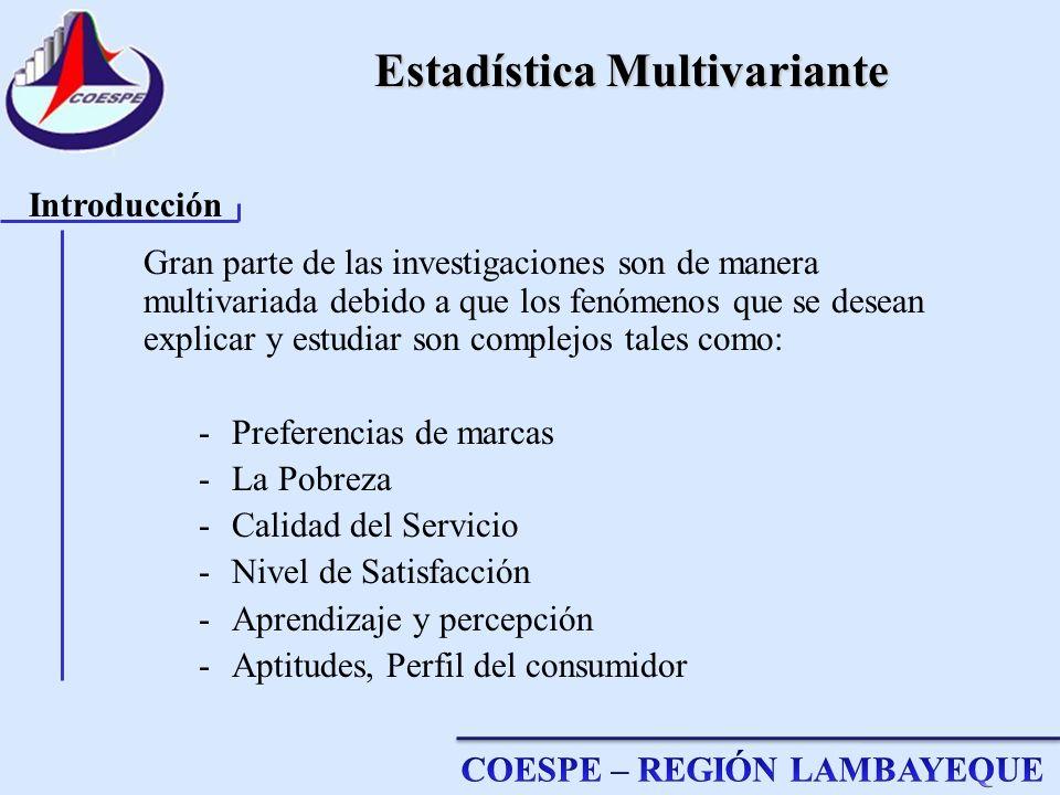 Estadística Multivariante Gran parte de las investigaciones son de manera multivariada debido a que los fenómenos que se desean explicar y estudiar so