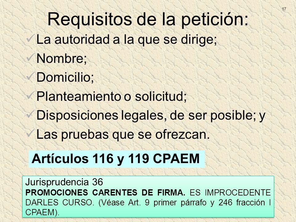 Requisitos de la petición: La autoridad a la que se dirige; Nombre; Domicilio; Planteamiento o solicitud; Disposiciones legales, de ser posible; y Las
