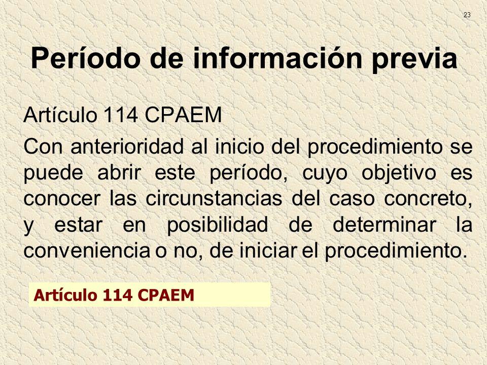 Período de información previa Artículo 114 CPAEM Con anterioridad al inicio del procedimiento se puede abrir este período, cuyo objetivo es conocer la