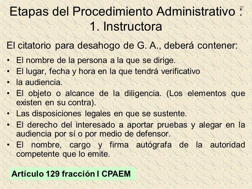 Etapas del Procedimiento Administrativo : 1. Instructora El nombre de la persona a la que se dirige. El lugar, fecha y hora en la que tendrá verificat