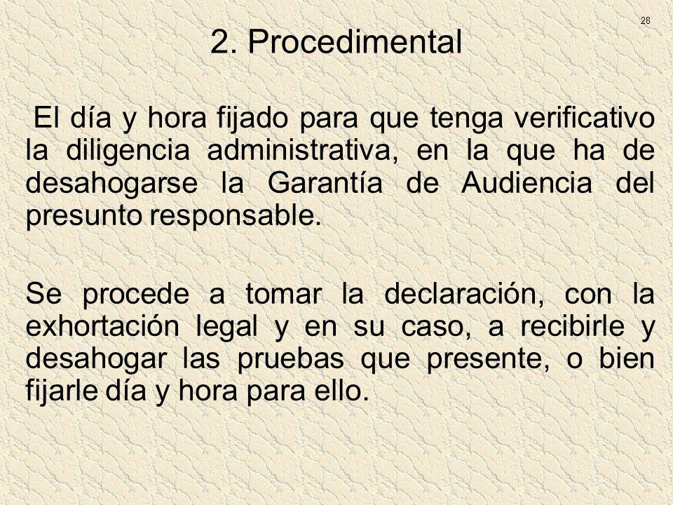 2. Procedimental El día y hora fijado para que tenga verificativo la diligencia administrativa, en la que ha de desahogarse la Garantía de Audiencia d