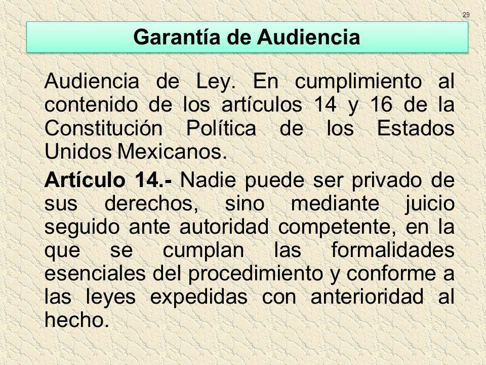 Audiencia de Ley. En cumplimiento al contenido de los artículos 14 y 16 de la Constitución Política de los Estados Unidos Mexicanos. Artículo 14.- Nad