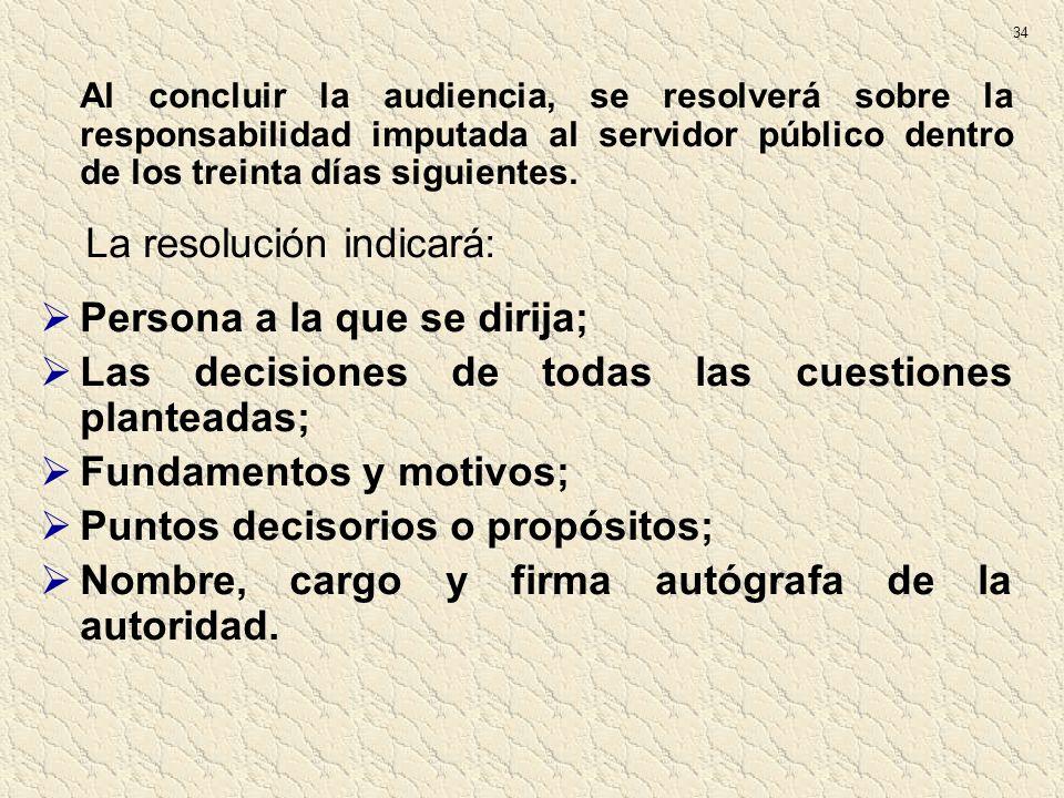 Al concluir la audiencia, se resolverá sobre la responsabilidad imputada al servidor público dentro de los treinta días siguientes. La resolución indi