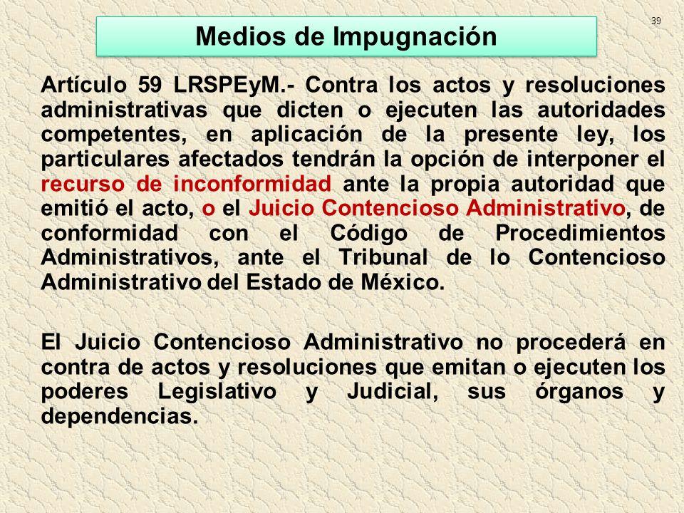 Artículo 59 LRSPEyM.- Contra los actos y resoluciones administrativas que dicten o ejecuten las autoridades competentes, en aplicación de la presente