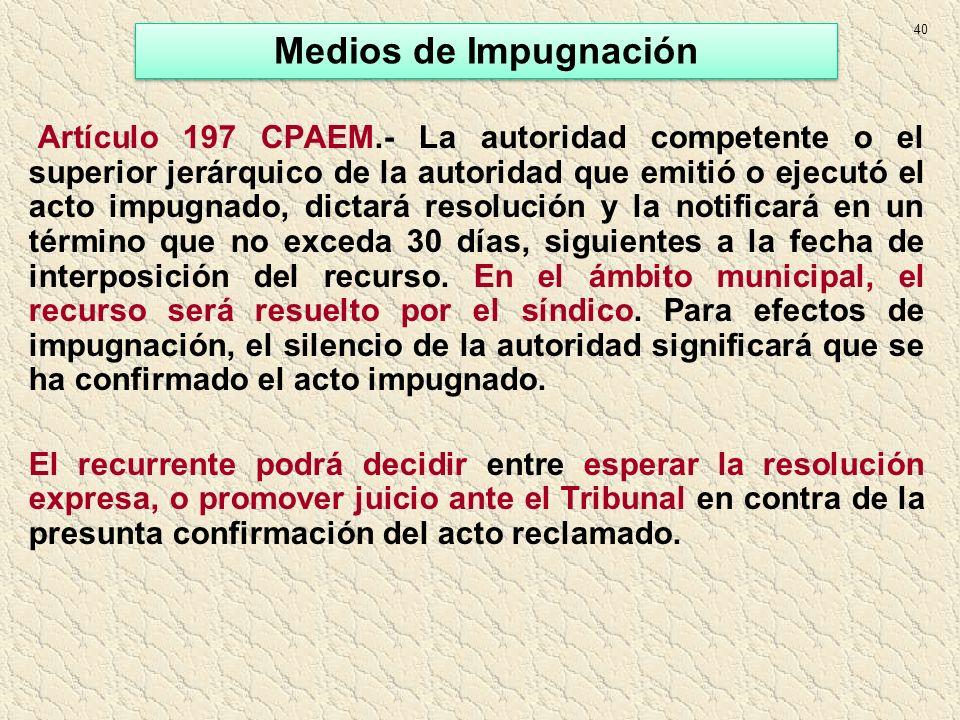 Artículo 197 CPAEM.- La autoridad competente o el superior jerárquico de la autoridad que emitió o ejecutó el acto impugnado, dictará resolución y la