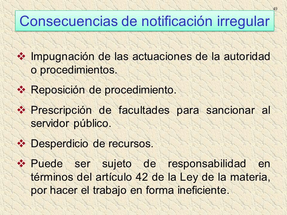 Consecuencias de notificación irregular 49 Impugnación de las actuaciones de la autoridad o procedimientos. Reposición de procedimiento. Prescripción