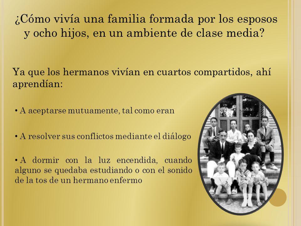 ¿Cómo vivía una familia formada por los esposos y ocho hijos, en un ambiente de clase media? Ya que los hermanos vivían en cuartos compartidos, ahí ap