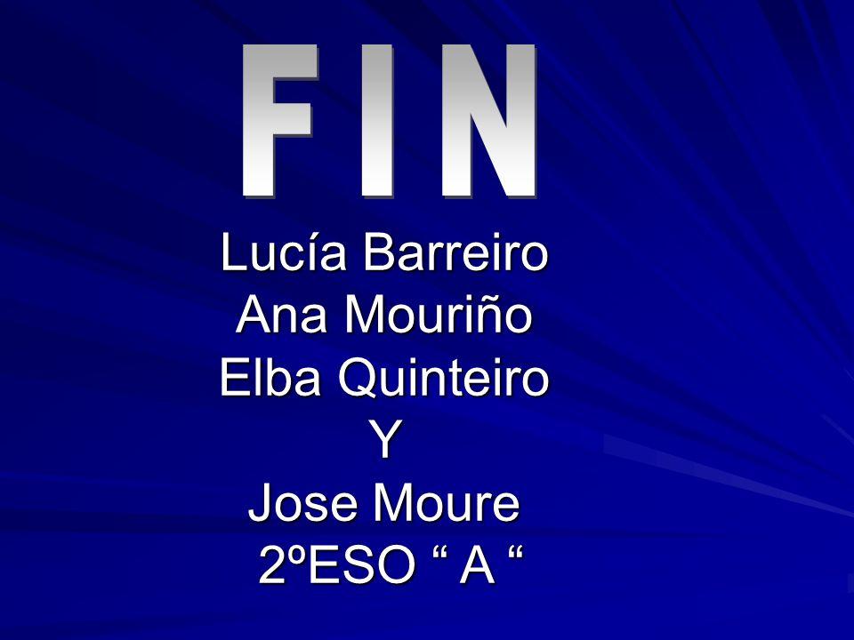 Lucía Barreiro Ana Mouriño Elba Quinteiro Y Jose Moure 2ºESO A Lucía Barreiro Ana Mouriño Elba Quinteiro Y Jose Moure 2ºESO A