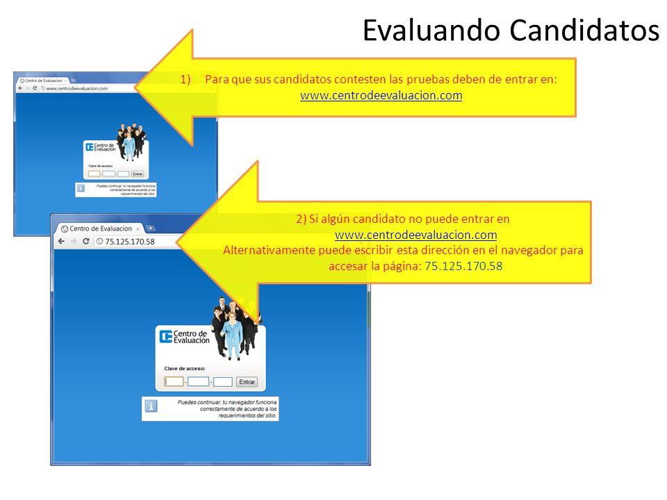 Evaluando Candidatos 1)Para que sus candidatos contesten las pruebas deben de entrar en: www.centrodeevaluacion.com www.centrodeevaluacion.com 2) Si a