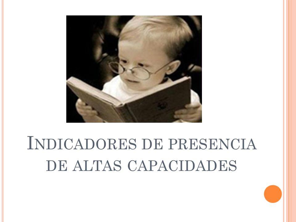 I NDICADORES DE PRESENCIA DE ALTAS CAPACIDADES