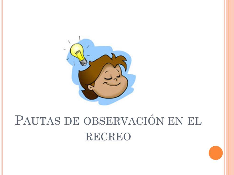 P AUTAS DE OBSERVACIÓN EN EL RECREO