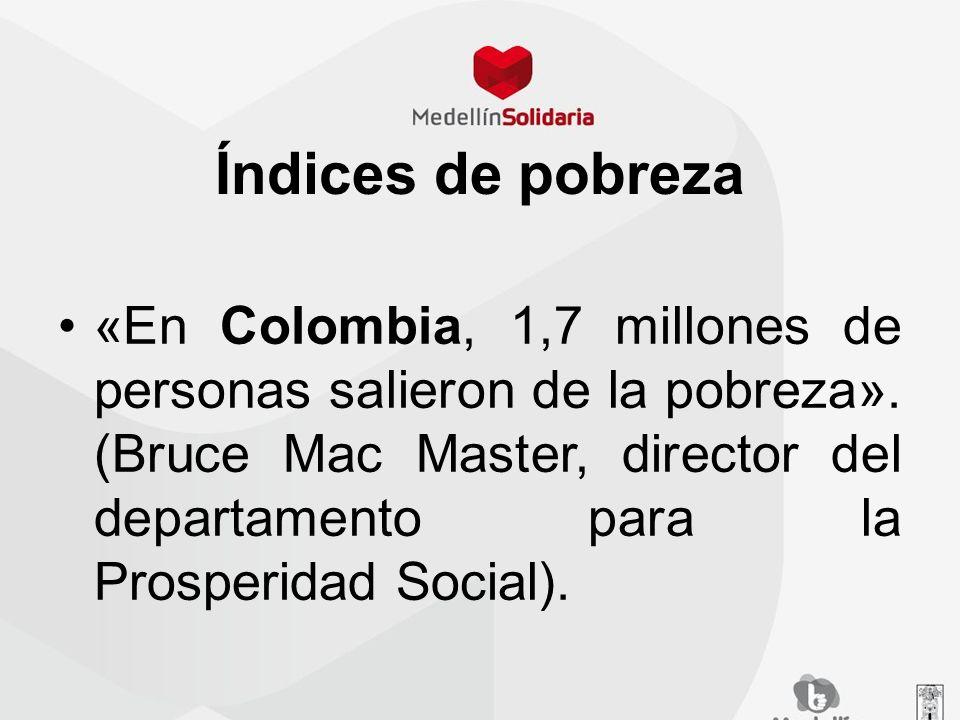 Índices de pobreza «En Colombia, 1,7 millones de personas salieron de la pobreza». (Bruce Mac Master, director del departamento para la Prosperidad So