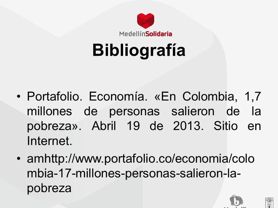 Bibliografía Portafolio. Economía. «En Colombia, 1,7 millones de personas salieron de la pobreza». Abril 19 de 2013. Sitio en Internet. amhttp://www.p