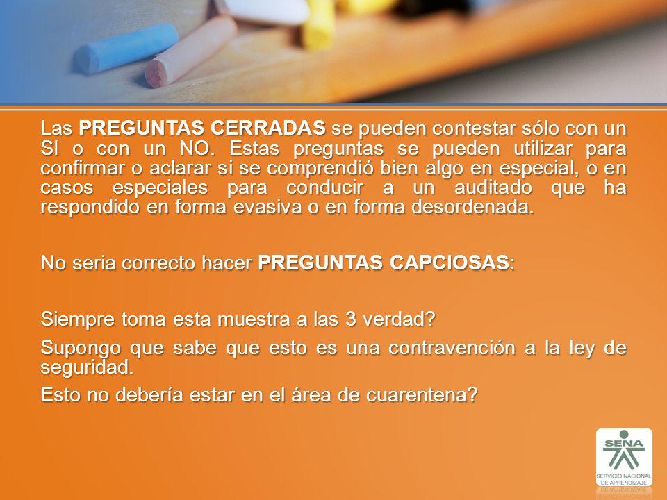 Las PREGUNTAS CERRADAS se pueden contestar sólo con un SI o con un NO. Estas preguntas se pueden utilizar para confirmar o aclarar si se comprendió bi