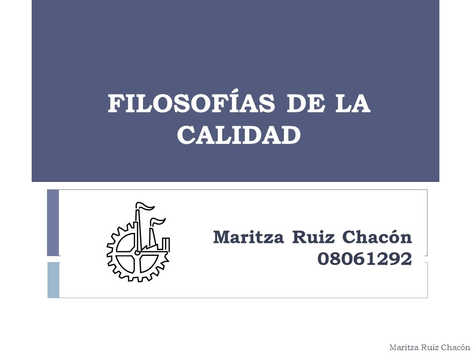Maritza Ruiz Chacón Maritza Ruiz Chacón 08061292 FILOSOFÍAS DE LA CALIDAD