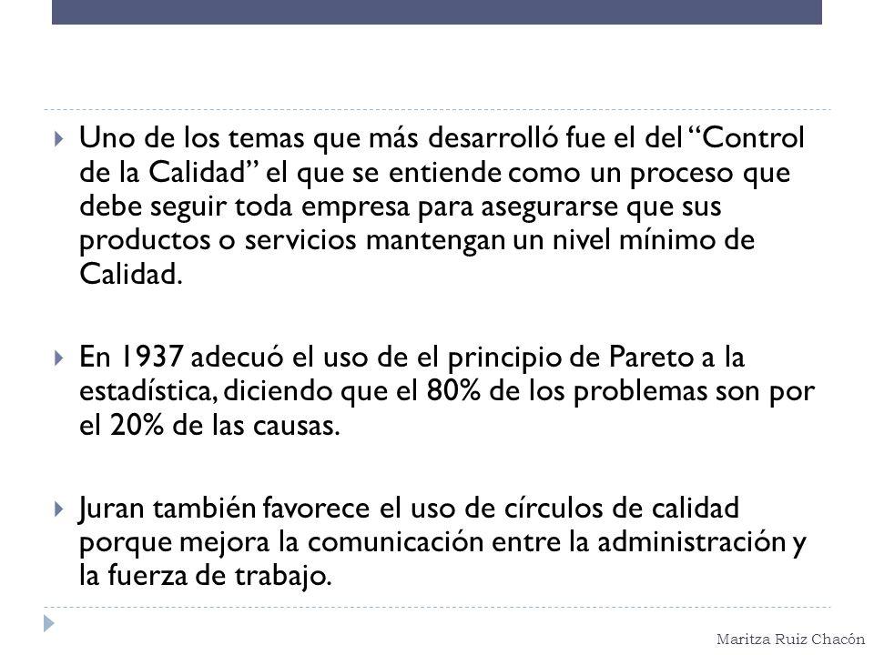 Maritza Ruiz Chacón Uno de los temas que más desarrolló fue el del Control de la Calidad el que se entiende como un proceso que debe seguir toda empre