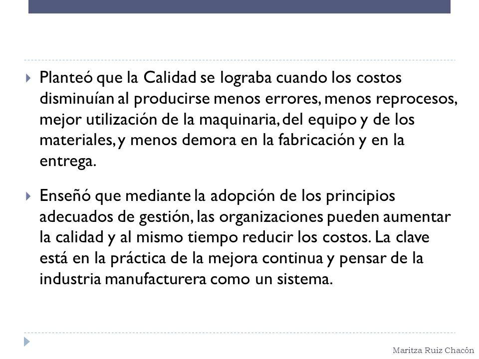 Maritza Ruiz Chacón Planteó que la Calidad se lograba cuando los costos disminuían al producirse menos errores, menos reprocesos, mejor utilización de