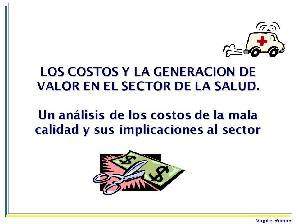 Virgilio Ramón LOS COSTOS Y LA GENERACION DE VALOR EN EL SECTOR DE LA SALUD. Un análisis de los costos de la mala calidad y sus implicaciones al secto
