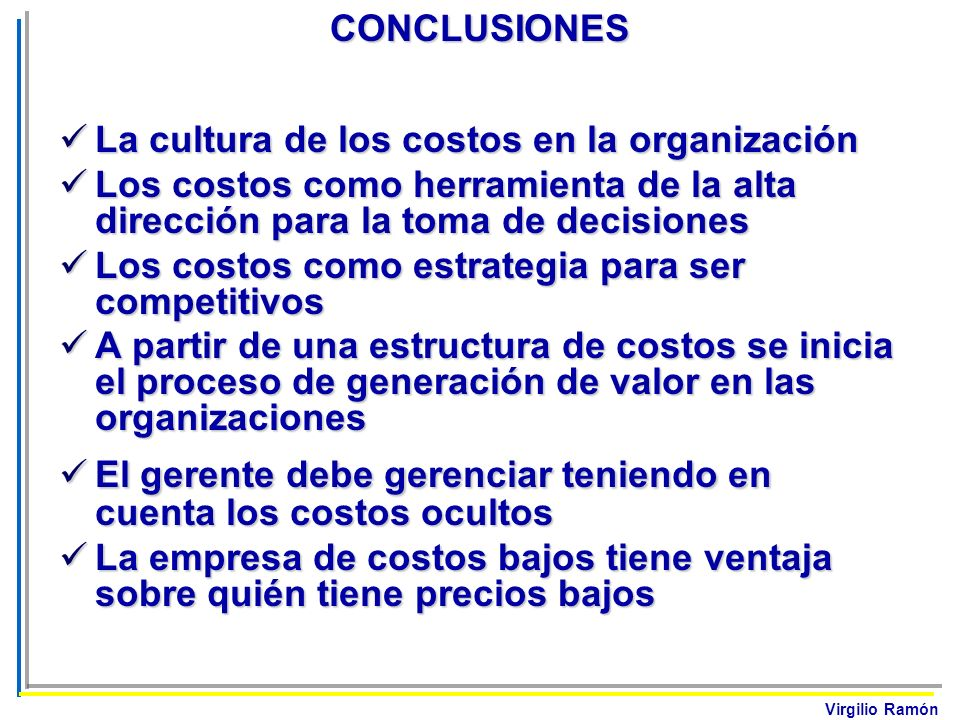Virgilio RamónCONCLUSIONES La cultura de los costos en la organización La cultura de los costos en la organización Los costos como herramienta de la a