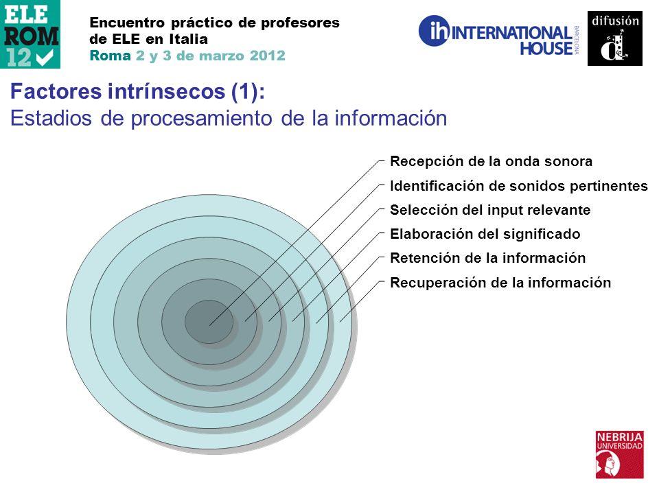 Encuentro práctico de profesores de ELE en Italia Roma 2 y 3 de marzo 2012 Factores intrínsecos (1): Estadios de procesamiento de la información Recep