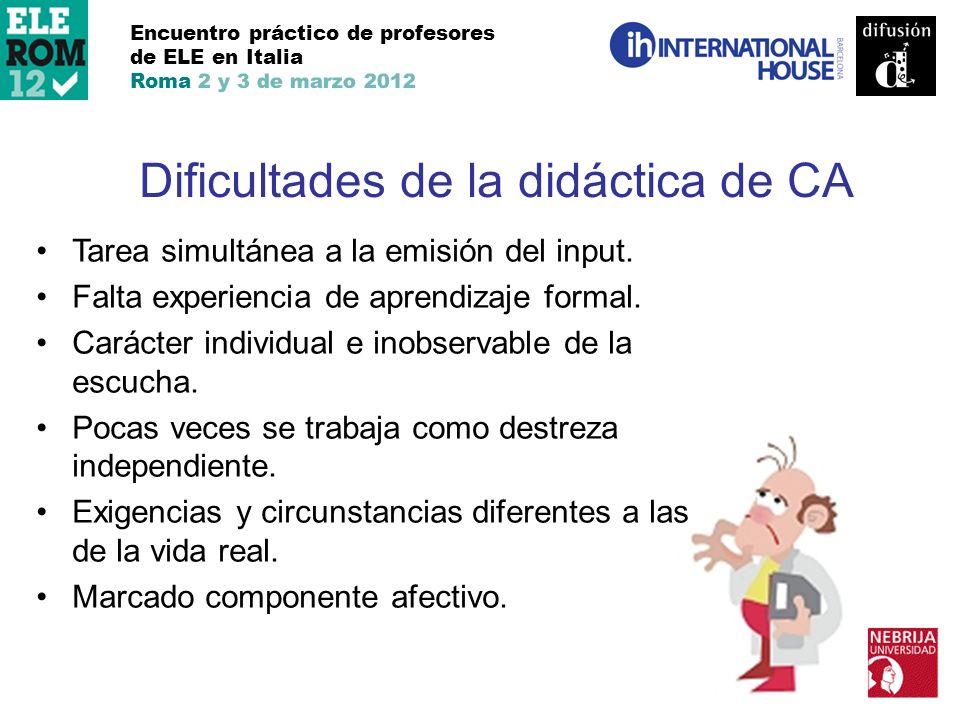 Encuentro práctico de profesores de ELE en Italia Roma 2 y 3 de marzo 2012 Dificultades de la didáctica de CA Tarea simultánea a la emisión del input.