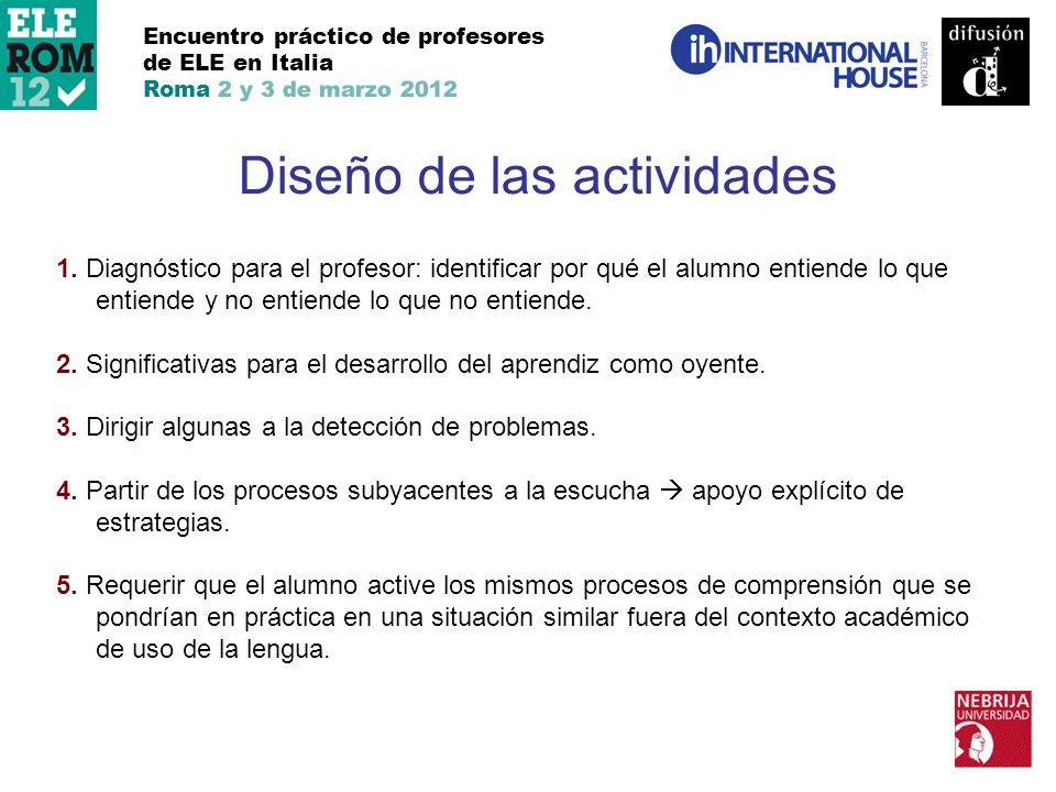 Encuentro práctico de profesores de ELE en Italia Roma 2 y 3 de marzo 2012 Diseño de las actividades 1. Diagnóstico para el profesor: identificar por