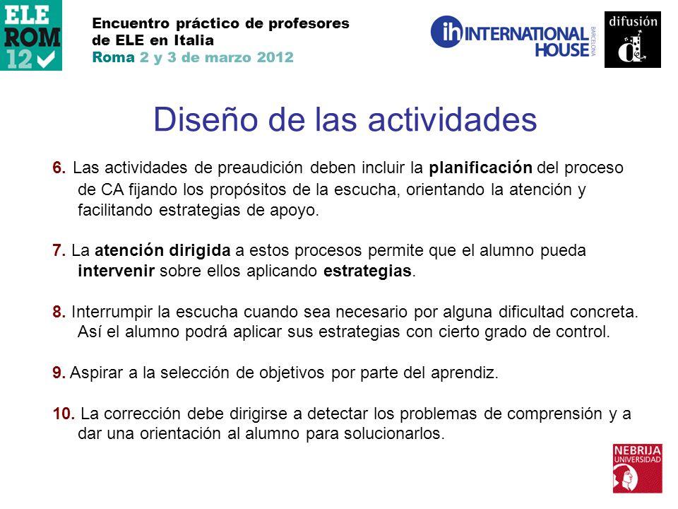 Encuentro práctico de profesores de ELE en Italia Roma 2 y 3 de marzo 2012 Diseño de las actividades 6. Las actividades de preaudición deben incluir l