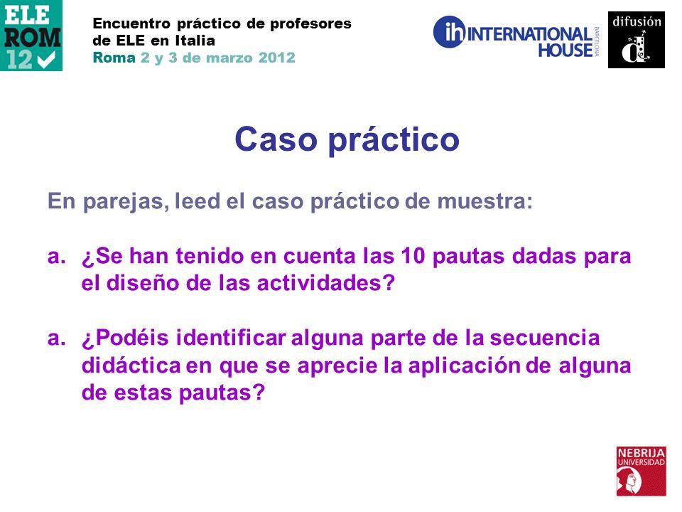 Encuentro práctico de profesores de ELE en Italia Roma 2 y 3 de marzo 2012 Caso práctico En parejas, leed el caso práctico de muestra: a.¿Se han tenid
