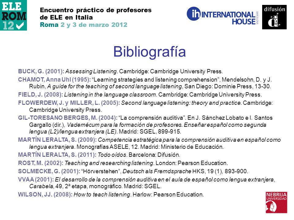 Encuentro práctico de profesores de ELE en Italia Roma 2 y 3 de marzo 2012 Bibliografía BUCK, G. (2001): Assessing Listening. Cambridge: Cambridge Uni