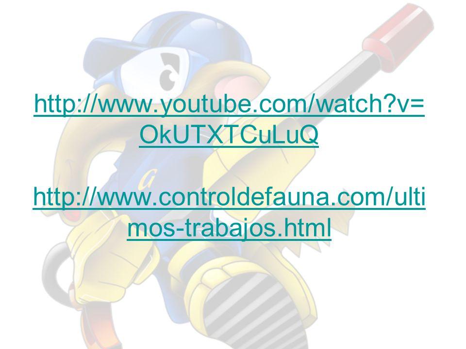 http://www.youtube.com/watch?v= OkUTXTCuLuQ http://www.controldefauna.com/ulti mos-trabajos.html