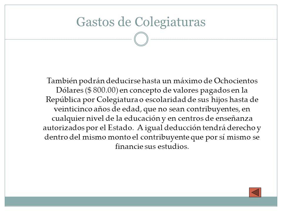 Gastos de Colegiaturas También podrán deducirse hasta un máximo de Ochocientos Dólares ($ 800.00) en concepto de valores pagados en la República por C