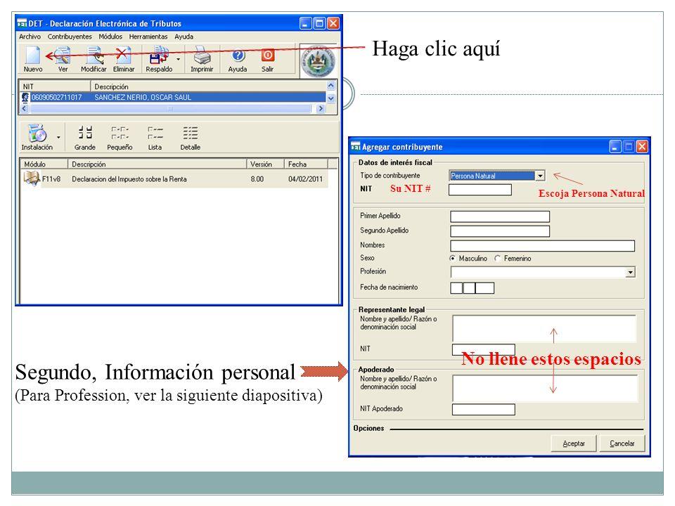Haga clic aquí Segundo, Información personal (Para Profession, ver la siguiente diapositiva) No llene estos espacios Escoja Persona Natural Su NIT #
