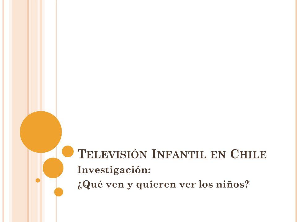 T ELEVISIÓN I NFANTIL EN C HILE Investigación: ¿Qué ven y quieren ver los niños?