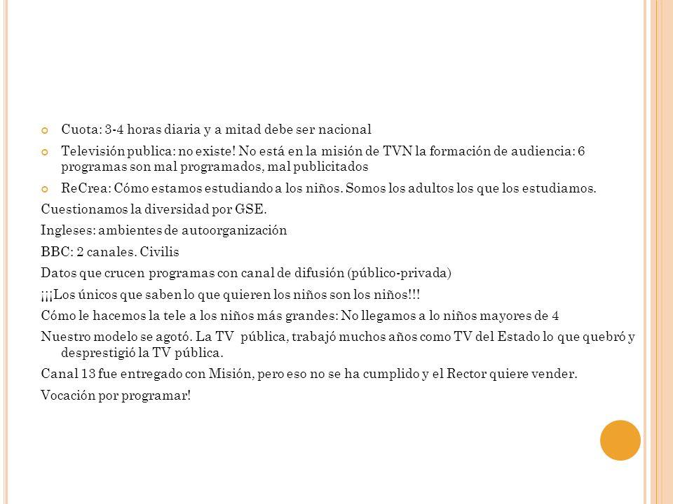 Cuota: 3-4 horas diaria y a mitad debe ser nacional Televisión publica: no existe! No está en la misión de TVN la formación de audiencia: 6 programas