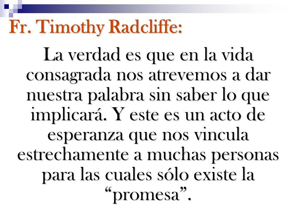 Fr. Timothy Radcliffe: La verdad es que en la vida consagrada nos atrevemos a dar nuestra palabra sin saber lo que implicará. Y este es un acto de esp