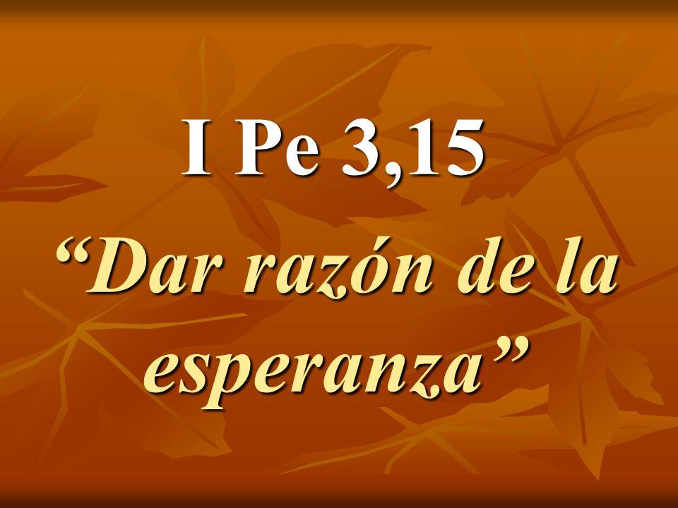 I Pe 3,15 Dar razón de la esperanza