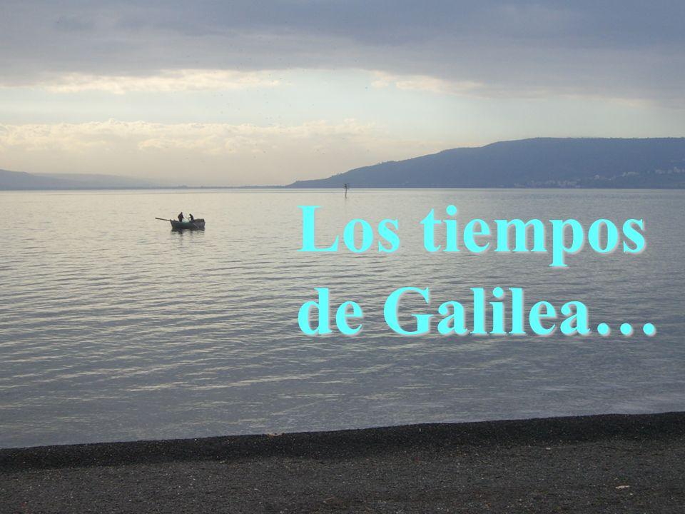 Los tiempos de Galilea…