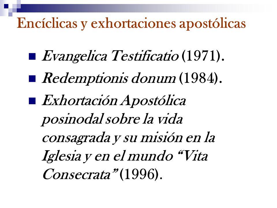 Encíclicas y exhortaciones apostólicas Evangelica Testificatio (1971). Redemptionis donum (1984). Exhortación Apostólica posinodal sobre la vida consa