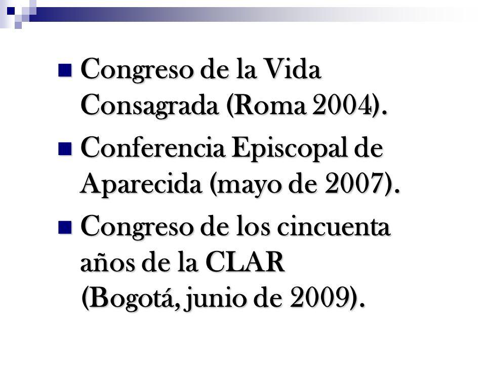 Congreso de la Vida Consagrada (Roma 2004). Congreso de la Vida Consagrada (Roma 2004). Conferencia Episcopal de Aparecida (mayo de 2007). Conferencia