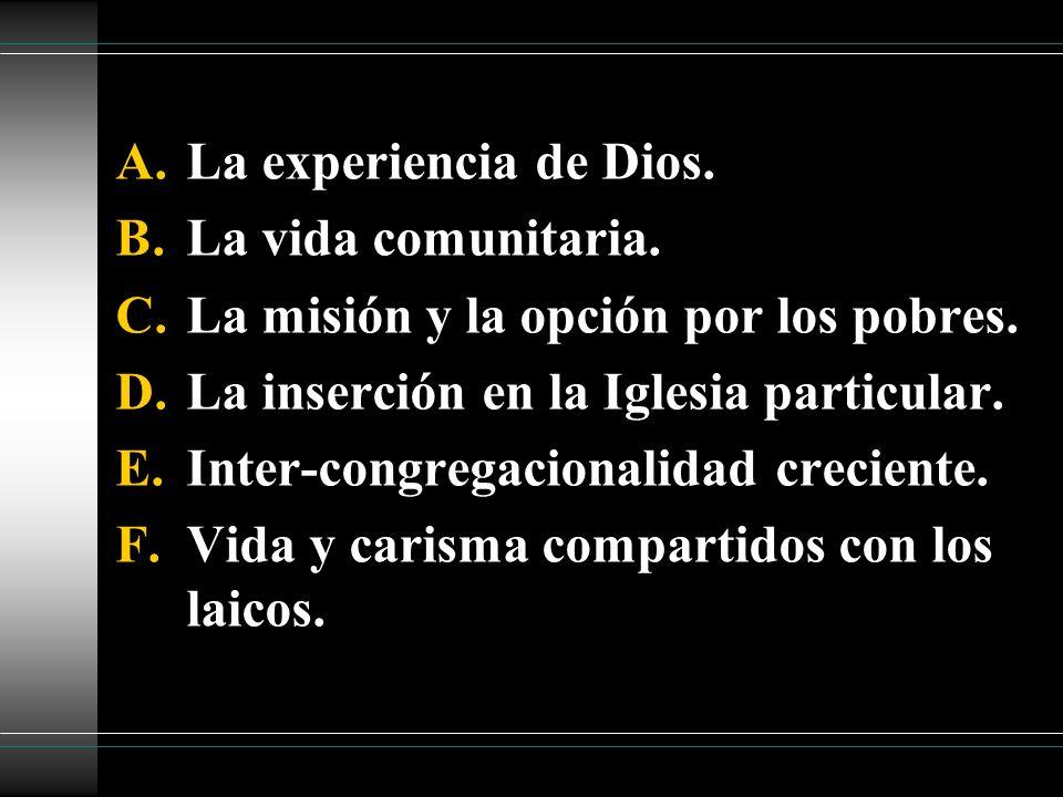 A.La experiencia de Dios. B.La vida comunitaria. C.La misión y la opción por los pobres. D.La inserción en la Iglesia particular. E.Inter-congregacion