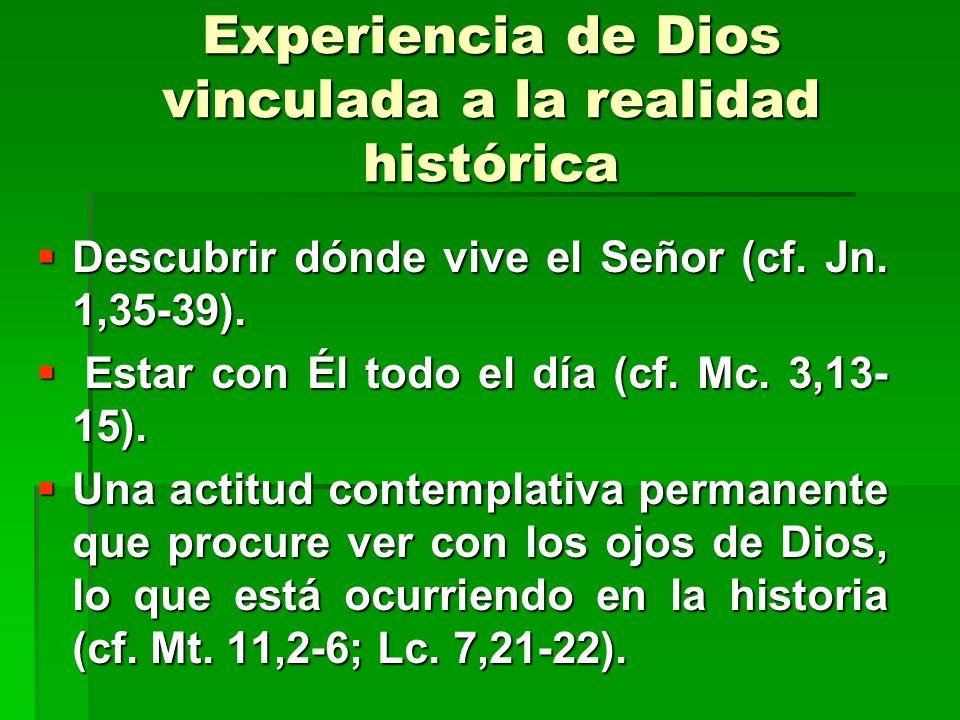 Experiencia de Dios vinculada a la realidad histórica Descubrir dónde vive el Señor (cf. Jn. 1,35-39). Descubrir dónde vive el Señor (cf. Jn. 1,35-39)