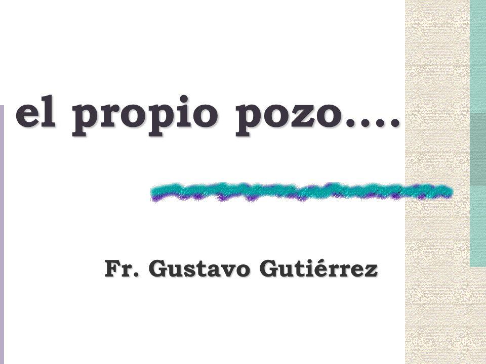 el propio pozo…. Fr. Gustavo Gutiérrez