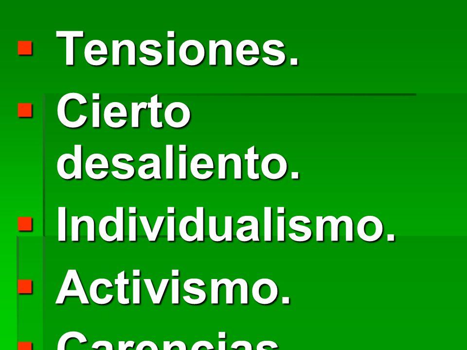 Tensiones. Tensiones. Cierto desaliento. Cierto desaliento. Individualismo. Individualismo. Activismo. Activismo. Carencias comunitaria. Carencias com