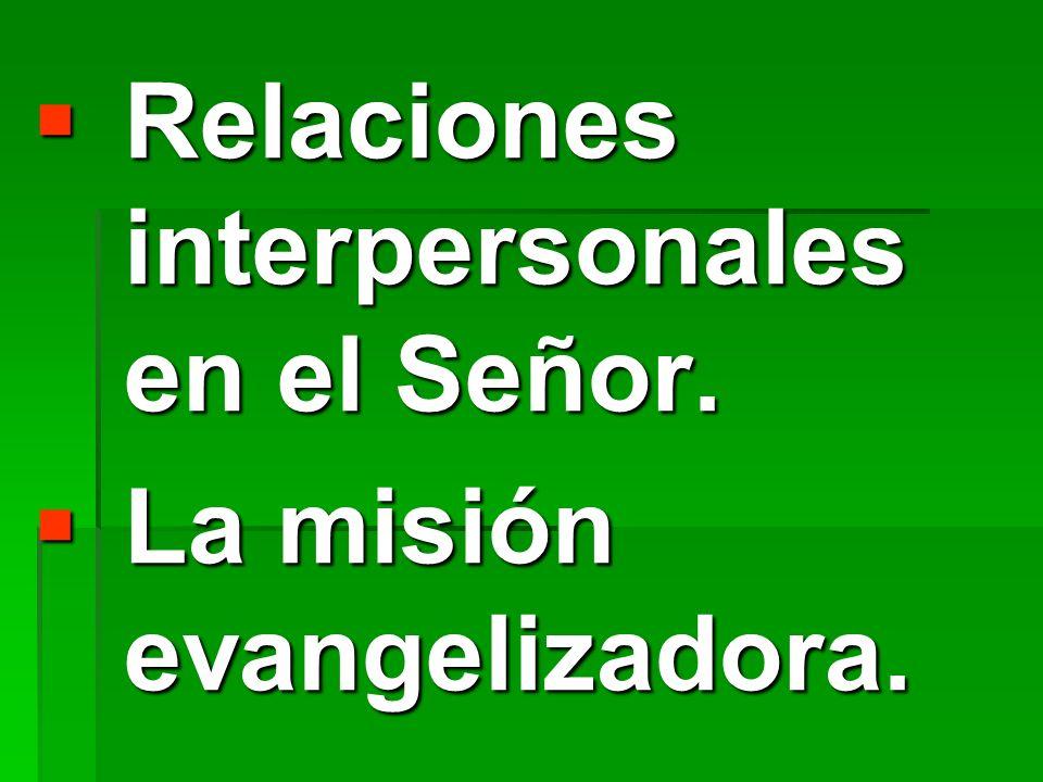Relaciones interpersonales en el Señor. Relaciones interpersonales en el Señor. La misión evangelizadora. La misión evangelizadora.